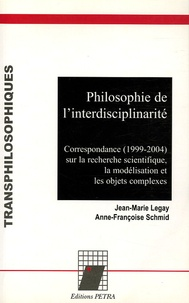 Jean-Marie Legay et Anne-Françoise Schmid - Philosophie de l'interdisciplinarité - Correspondance (1999-204) sur la recherche scientifique, la modélisation et les objets complexes.