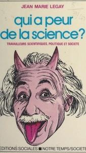 Jean-Marie Legay - Qui a peur de la science ? - Travailleurs scientifiques, politique et société.