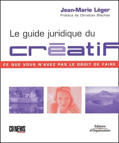 Jean-Marie Léger - Le guide juridique du créatif.