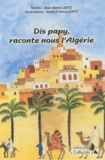 Jean-Marie Lentz et Marie-France Lentz - Dis papy, raconte-nous l'Algérie.