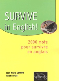 Jean-Marie Lepaon et Valérie-Claire Petit - Survive in English! - 2000 mots pour survivre en anglais.