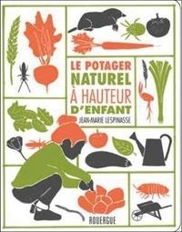 Jean-Marie Lespinasse - Le potager naturel à hauteur d'enfant.