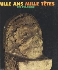 Jean-Marie Lhôte et Michel Pelletier - Mille ans, mille têtes en Picardie : un album de famille.