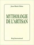 Jean-Marie Lhôte - Mythologie de l'artisan.