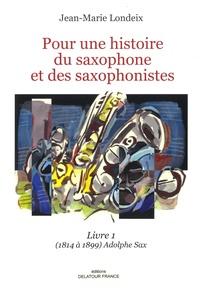 Histoiresdenlire.be Pour une histoire du saxophone et des saxophonistes - Livre 1, (1814 à 1899) Aldophe Sax Image