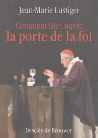 Jean-Marie Lustiger - Comment Dieu ouvre la porte de la foi.