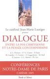 Jean-Marie Lustiger et  Collectif - Dialogue entre la foi chrétienne et la pensée contemporaine - Conférences de Carême à Notre-Dame de Paris.
