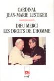 Jean-Marie Lustiger - Dieu merci, Les droits de l'homme - Articles, conférences, homélies, interviews (1984-1989).