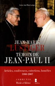 Jean-Marie Lustiger - Jean-Marie Lustiger, témoin de Jean-Paul II - Articles, conférences, entretiens, homélies ... 1980-2007.