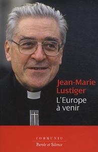 Jean-Marie Lustiger - L'Europe à venir.