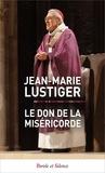 Jean-Marie Lustiger - Le don de la miséricorde.