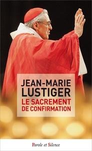 Jean-Marie Lustiger - Le sacrement de confirmation.