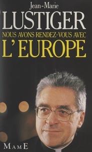 Jean-Marie Lustiger - Nous avons rendez-vous avec l'Europe.