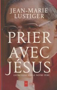Jean-Marie Lustiger - Prier comme Jésus - Entretiens sur le Notre Père.