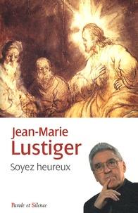 Jean-Marie Lustiger - Soyez heureux.