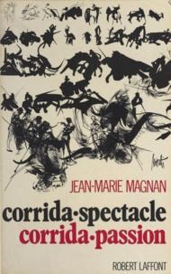 Jean-Marie Magnan - Corrida-spectacle, corrida-passion.