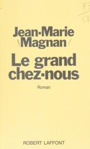 Jean-Marie Magnan et Raymond Moretti - Le grand chez-nous.