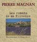 Jean-Marie Magnan et Pierre Magnan - Les romans de ma Provence.