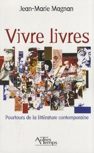 Jean-Marie Magnan - Vivre livres - Pourtours de la littérature contemporaine.