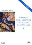 Jean-Marie Maguin - Everyman ou la question de l'au-delà au Moyen Age.