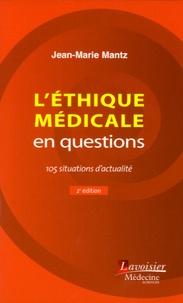 Jean-Marie Mantz - L'éthique médicale en questions - 105 situations d'actualité.