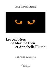 Jean-Marie Mantz - Les enquêtes de Maxime Ilien et Annabelle Plume.