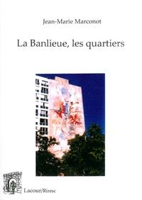 Jean-Marie Marconot - La banlieue, les quartiers.