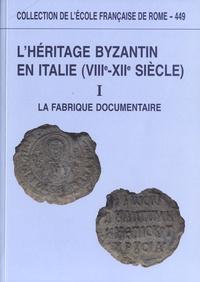 Lhéritage byzantin en Italie (VIIIe-XIIe siècle) - Tome 1, La fabrique documentaire.pdf