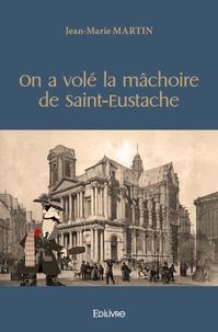 Jean-Marie Martin - On a volé la mâchoire de Saint-Eustache.