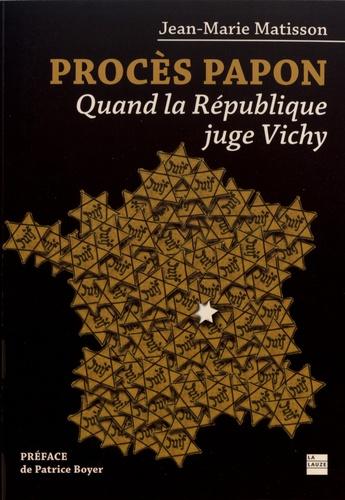 Jean-Marie Matisson - Procès Papon - Quand la République juge Vichy.