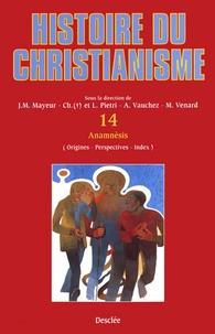 Jean-Marie Mayeur et Luce Pietri - Anamnèsis (origines, perspectives, index) - Histoire du christianisme T.14.