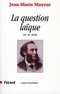 Jean-Marie Mayeur - La Question laïque - XIXe-XXe siècle.