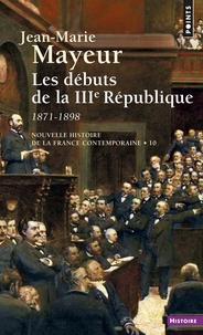 Jean-Marie Mayeur - Nouvelle histoire de la France contemporaine. - Tome 10, Les débuts de la 3e République, 1871-1898.