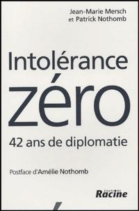 Jean-Marie Mersch et Patrick Nothomb - Intolérance zéro - 42 ans de diplomatie.