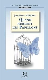 Jean-Marie Meshaka - Quand hurlent les papillons.