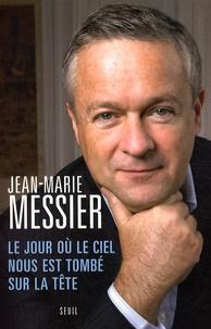 Jean-Marie Messier - Le jour où le ciel nous est tombé sur la tête.