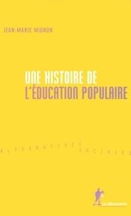 Jean-Marie Mignon - Une histoire de l'éducation populaire.