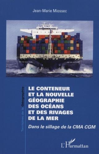 Le conteneur et la nouvelle géographie des océans et des rivages de la mer. Dans le sillage de la CMA CGM