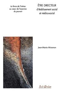 Jean-Marie Miramon - Etre directeur d'établissement social et médico-social - La force de l'intime au coeur de l'exercice du pouvoir.