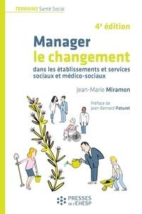 Jean-Marie Miramon - Manager le changement dans les établissements et services sociaux et médico-sociaux.