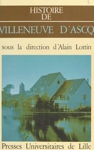 Jean-Marie Mocq et Sylvain Calonne - Histoire de Villeneuve d'Ascq - Histoire des villes du Nord / Pas de Calais IV.