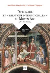 """Jean-Marie Moeglin et Stéphane Péquignot - Diplomatie et """"relations internationales"""" au Moyen Age (IXe-XVe siècle)."""