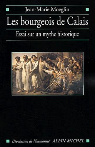 Les bourgeois de Calais. Essai sur un mythe historique
