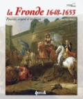 Jean-Marie Mongin - La Fronde (1648-1653) - Pouvoir, argent et trahison.