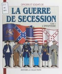 Jean-Marie Mongin et André Jouineau - Officiers et soldats de la guerre de Sécession - Tome 1, L'infanterie.