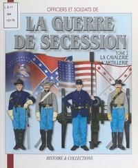Jean-Marie Mongin et André Jouineau - Officiers et soldats de la guerre de Sécession - Tome 2, La cavalerie, l'artillerie, les services.