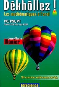 Dékhôllez! Les mathématiques à loral PC, PSI, PT Niveau CCP, e3a, e4a, ESIM - 325 exercices entièrement corrigés.pdf
