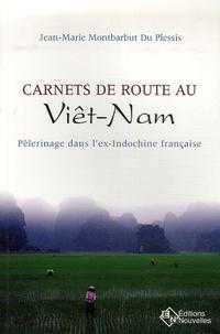Jean-Marie Montbarbut du Plessis - Carnets de route au Viêt-Nam - Pèlerinage dans l'ex-Indochine française.