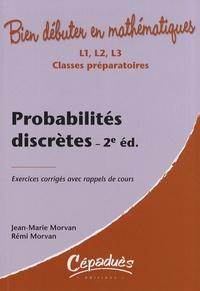Jean-Marie Morvan et Rémi Morvan - Probabilités discrètes - Exercices corrigés avec rappels de cours.