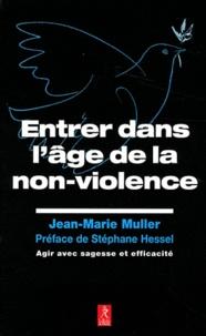 Jean-Marie Muller - Entrer dans l'âge de la non-violence.